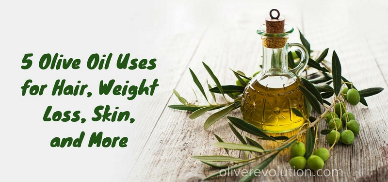5 Olive Oil Uses for Hair, Weight Loss, Skin, and More